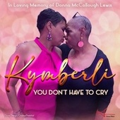 You Don't Have to Cry von Kymberli