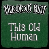 This Old Human by Melodious Mutt