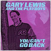 You Can't Go Back - Single by Gary Lewis & The Playboys