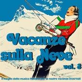 Vacanze sulla neve, vol. 3 (Il meglio della musica italiana per le nostre vacanze invernali) de Various Artists