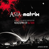 Asia Matrix - Non Stop Mix by DJ Taiki by Various Artists