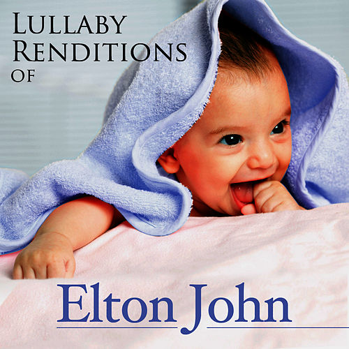 Lullaby Renditions of Elton John by Lullaby Renditions