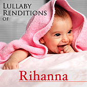 Lullaby Renditions of Rihanna by Lullaby Renditions