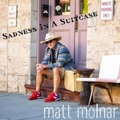 Sadness in a Suitcase by Matt Molnar