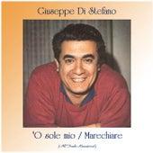'O sole mio / Marechiare (All Tracks Remastered) by Giuseppe Di Stefano