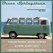 Tracks for a Road Trip - Live American Broadcast - Part Three (Live) de Bruce Springsteen