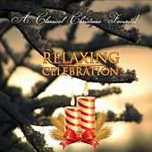 A Classical Christmas Favorite! Relaxing Celebration... by Various Artists