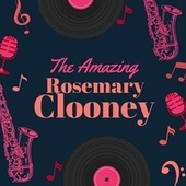 The Amazing Rosemary Clooney by Rosemary Clooney