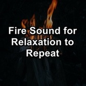 Fire Sound for Relaxation to Repeat by S.P.A