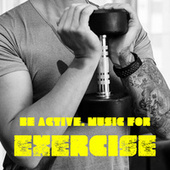 Be Active. Music for Exerciese, Yoga, Pilates, for Long Power Walks, Meditation. Be Healthy by Various Artists