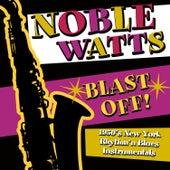 Blast Off! 1950's New York Rhythm 'n Blues Instrumentals by Noble Watts