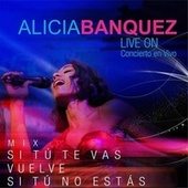 Mix Si Tú Te Vas, Vuelve, Si Tú No Estás (Live On Concierto en Vivo) by Alicia Banquez
