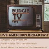 Budgie Tv - 1972 - Live American Broadcast (Live) von Budgie
