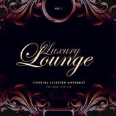 Luxury Lounge (Special Selected Anthems), Vol. 1 von Various Artists