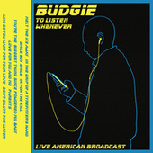 To Listen Whenever - Live American Broadcast (Live) von Budgie