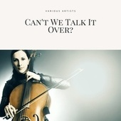 Can't We Talk It Over? von Various Artists