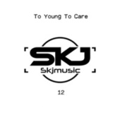 To Young to Care by SKJmusic