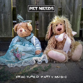 Fractured Party Music von Pet Needs