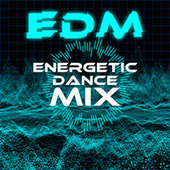 EDM: Energetic Dance Mix by Various Artists