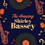 The Amazing Shirley Bassey by Shirley Bassey