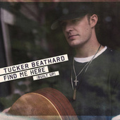 Find Me Here (Built Up) by Tucker Beathard