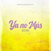 Ya No Más (Remix) von Canto Para Bailar