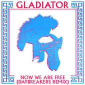 Now We Are Free (Daybreakers Remixes) by Gladiator