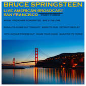 Live American Broadcast - San Francisco - Part Three (Live) von Bruce Springsteen