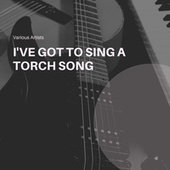I've Got To Sing A Torch Song by Various Artists