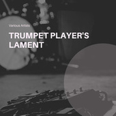 Trumpet Player's Lament by Various Artists