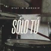 Sólo tú de Stay in worship