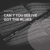 Can`t You See Ive Got the Blues de Various Artists