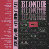 Live American Broadcast (Live) by Blondie