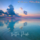 Better People (Remastered) by Ethan Clarke