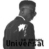 Universal by Sr. Brown