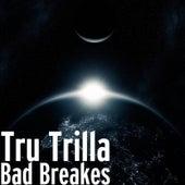 Bad Breakes by Tru Trilla