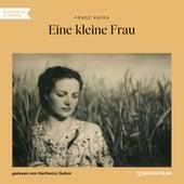 Eine kleine Frau (Ungekürzt) von Franz Kafka