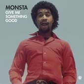 Give Me Something Good by Monsta