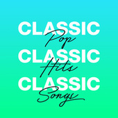 Classic Pop Classic Hits Classic Songs von Various Artists