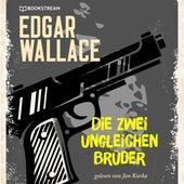 Die zwei ungleichen Brüder (Ungekürzt) von Edgar Wallace