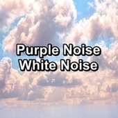 Purple Noise White Noise von Yoga Tribe