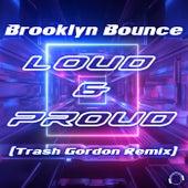 Loud & Proud (Trash Gordon Remix) de Brooklyn Bounce