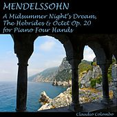 Mendelssohn : A Midsummer Night's Dream, The Hebrides & Octet Op. 20 for Piano 4 Hands by Claudio Colombo