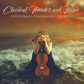 Classical Thunder And Magic von City of Prague Philharmonic