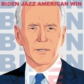 Biden Jazz American Win (The 40 Best Jazz Classics Commemorative For American Election Victory) von Various Artists