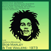 Live American Broadcast - 1973 (Live) by Bob Marley