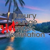 Luxury Lounge Hot Music Destination by Various Artists