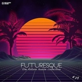 Futuresque - The Future House Collection, Vol. 29 von Various Artists