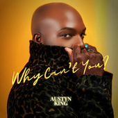 Why Can't You? by Austyn King