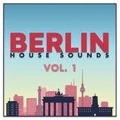 Berlin House Sounds, Vol. 1 de Various Artists